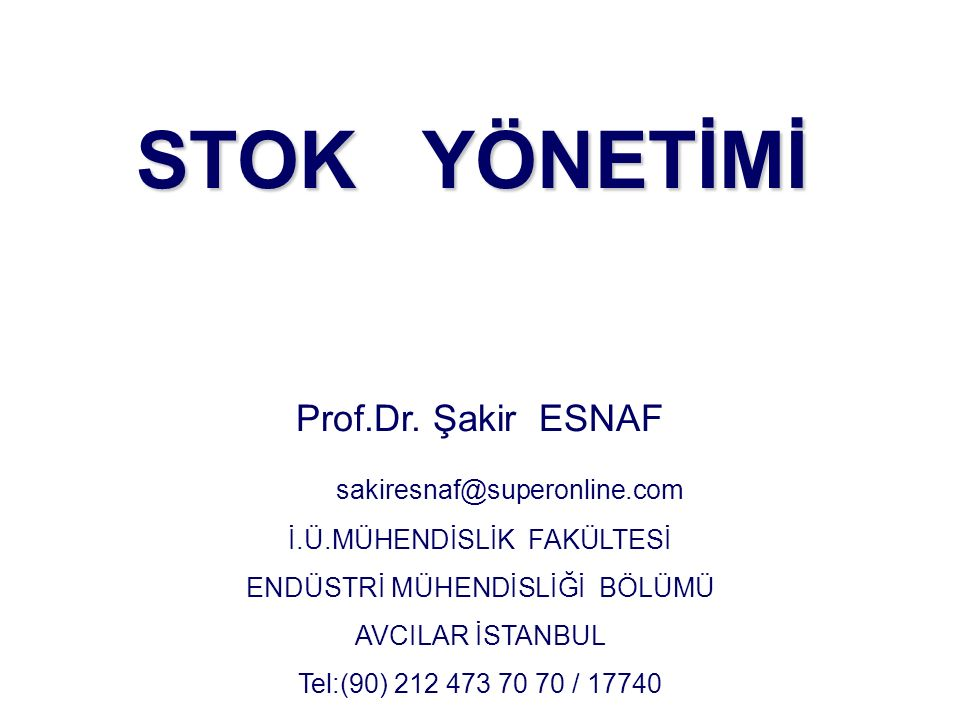 STOK YÖNETİMİ Prof.Dr. Şakir ESNAF sakiresnaf@superonline.com