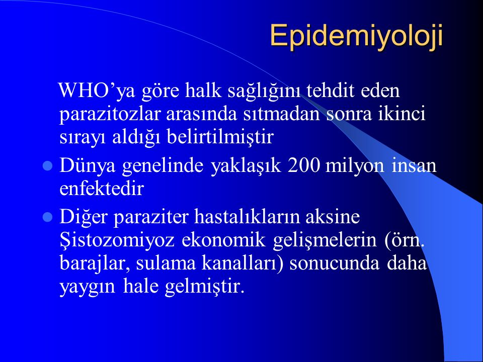 Epidemiyoloji WHO'ya göre halk sağlığını tehdit eden parazitozlar arasında sıtmadan sonra ikinci sırayı aldığı belirtilmiştir.