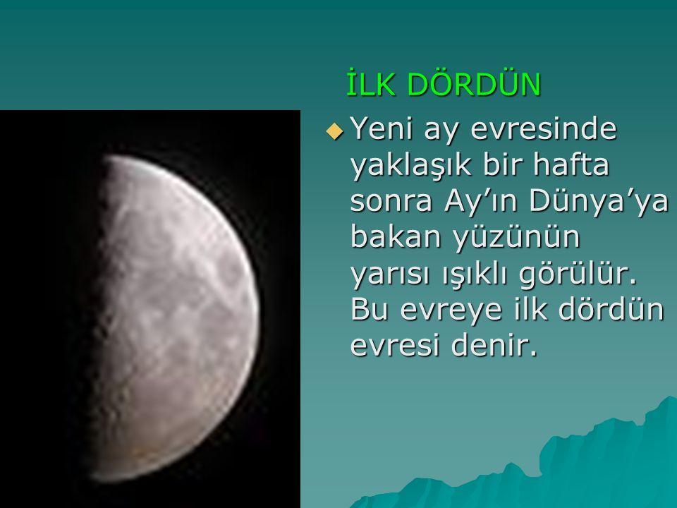 İLK DÖRDÜN Yeni ay evresinde yaklaşık bir hafta sonra Ay'ın Dünya'ya bakan yüzünün yarısı ışıklı görülür.