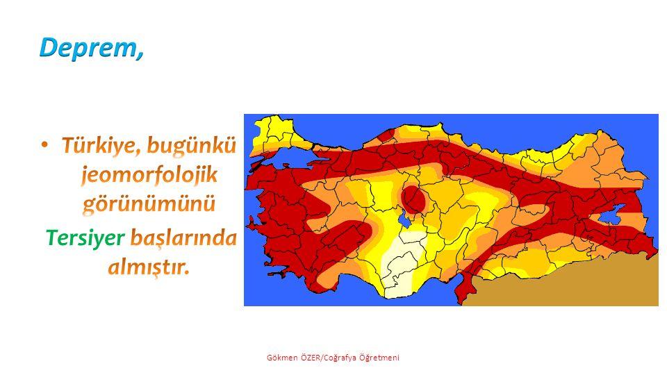Deprem, Türkiye, bugünkü jeomorfolojik görünümünü