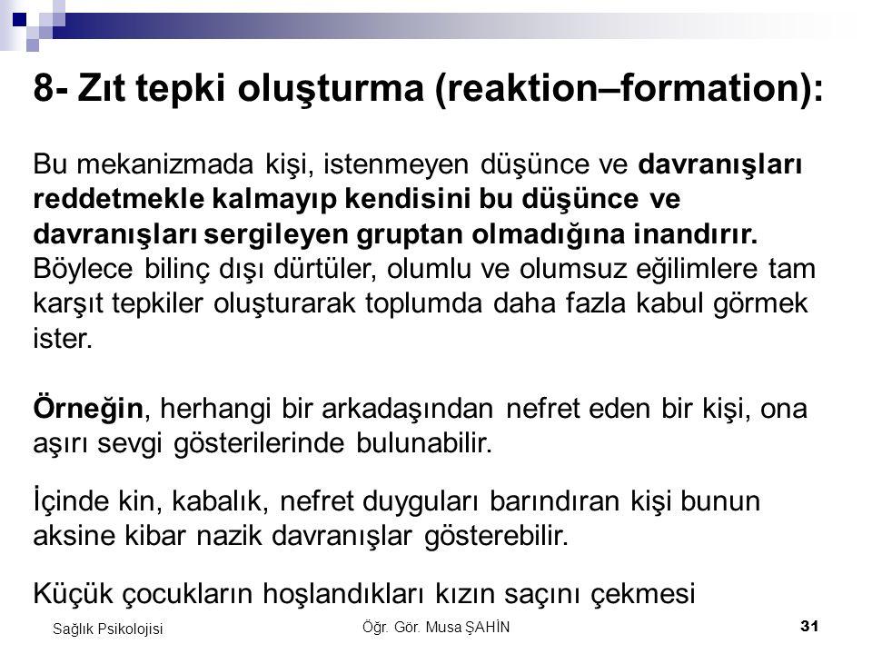 8- Zıt tepki oluşturma (reaktion–formation):