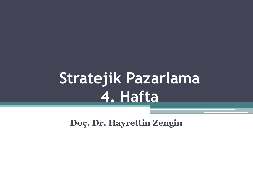 Stratejik Pazarlama 4. Hafta