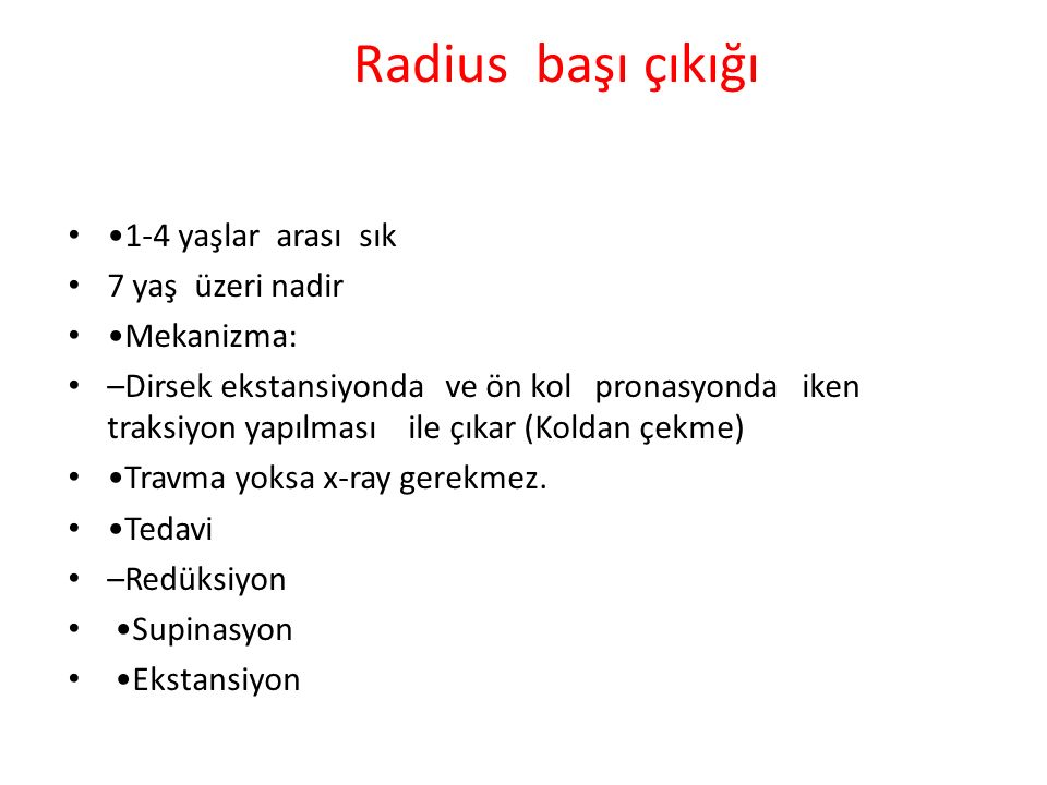 Radius başı çıkığı •1-4 yaşlar arası sık 7 yaş üzeri nadir •Mekanizma: