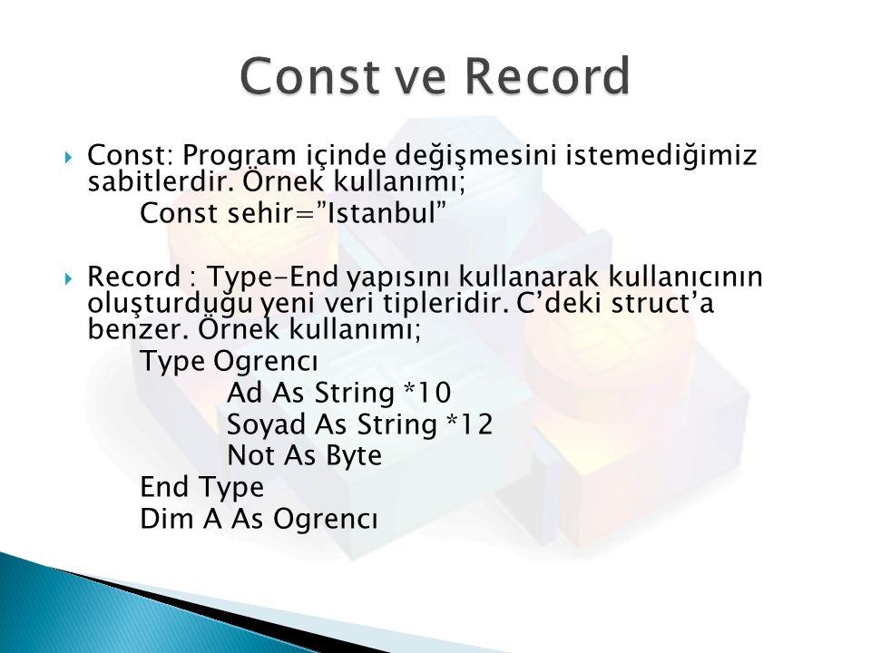 Const ve Record Const: Program içinde değişmesini istemediğimiz sabitlerdir. Örnek kullanımı; Const sehir= Istanbul
