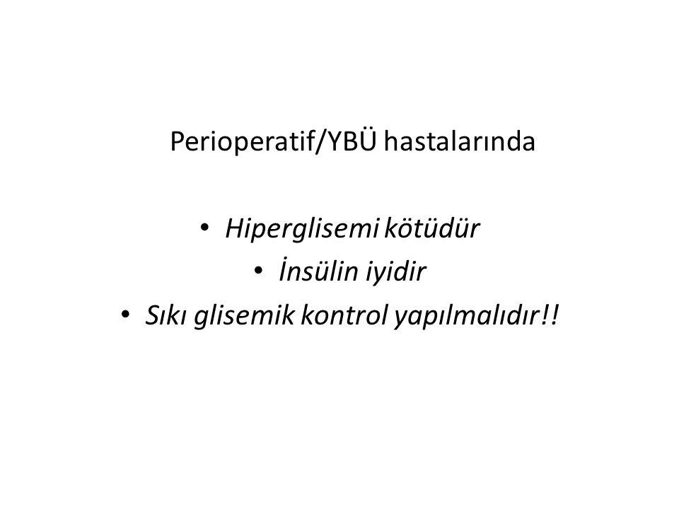 Perioperatif/YBÜ hastalarında Hiperglisemi kötüdür İnsülin iyidir