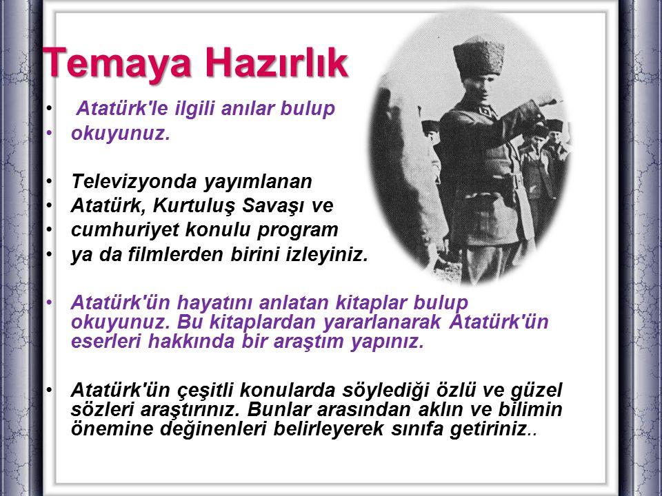 Temaya Hazırlık Atatürk le ilgili anılar bulup okuyunuz.