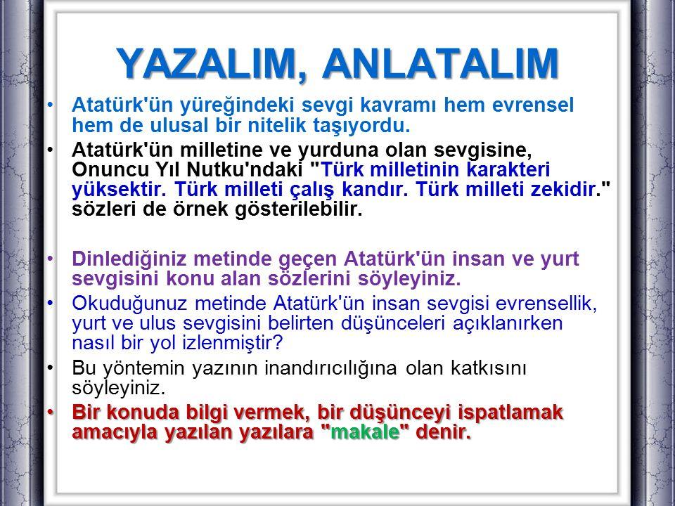 YAZALIM, ANLATALIM Atatürk ün yüreğindeki sevgi kavramı hem evrensel hem de ulusal bir nitelik taşıyordu.