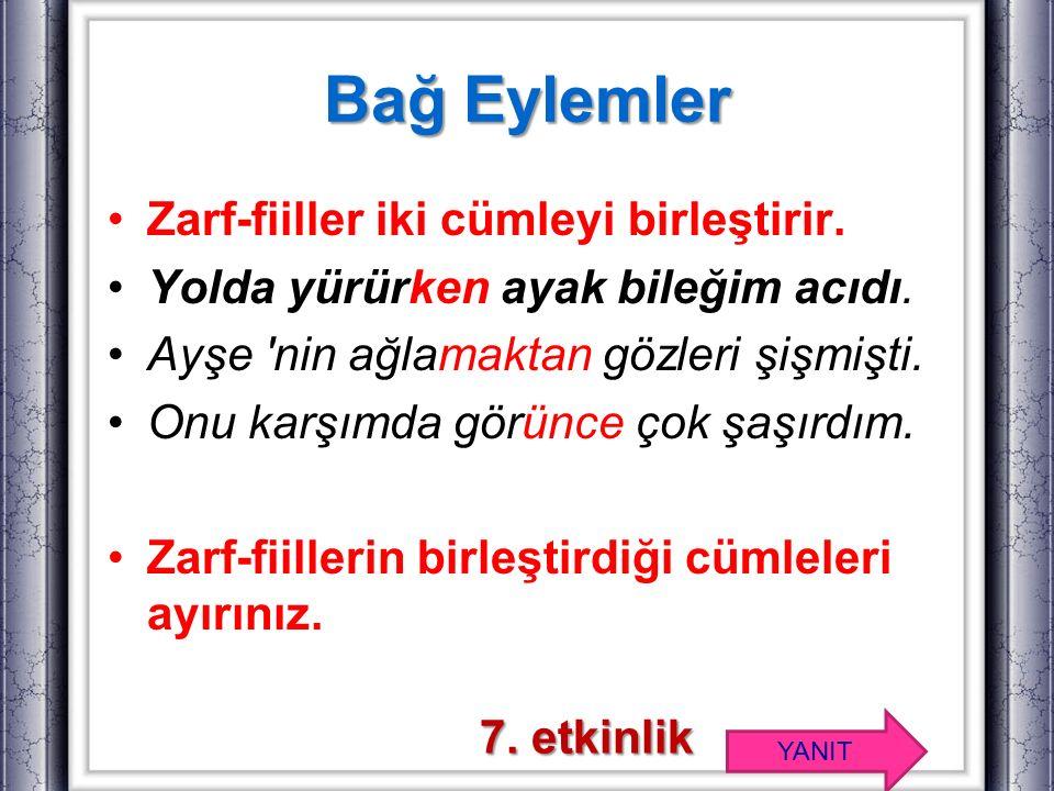 Bağ Eylemler Zarf-fiiller iki cümleyi birleştirir.