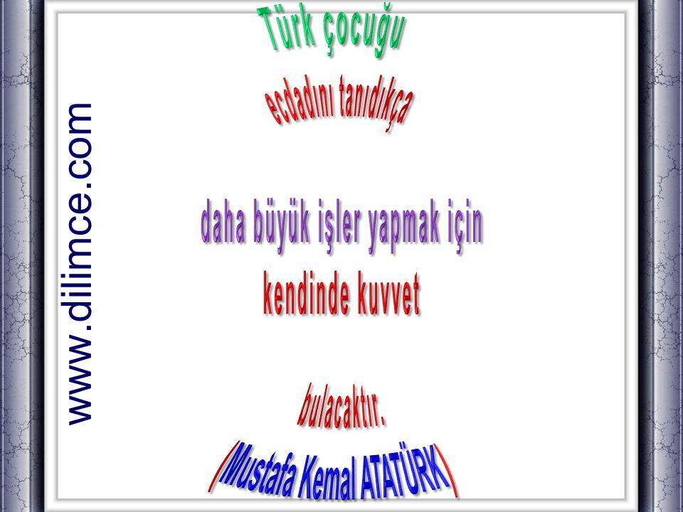 daha büyük işler yapmak için (Mustafa Kemal ATATÜRK)