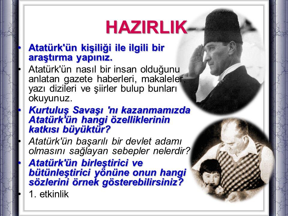 HAZIRLIK Atatürk ün kişiliği ile ilgili bir araştırma yapınız.