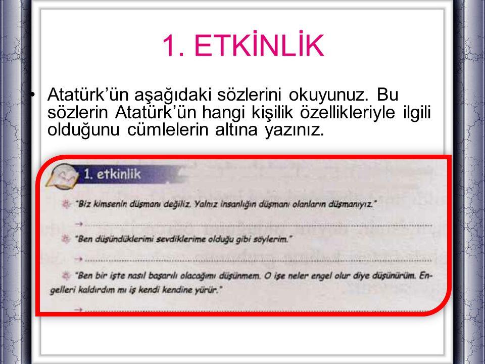 1. ETKİNLİK Atatürk'ün aşağıdaki sözlerini okuyunuz.