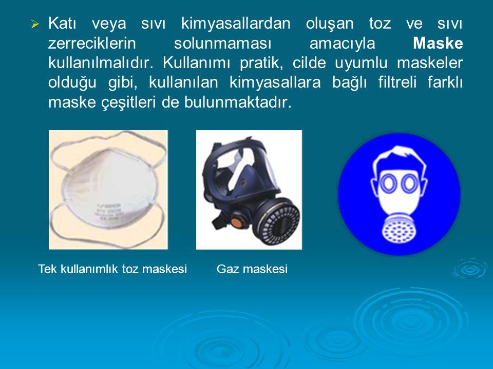 Katı veya sıvı kimyasallardan oluşan toz ve sıvı zerreciklerin solunmaması amacıyla Maske kullanılmalıdır. Kullanımı pratik, cilde uyumlu maskeler olduğu gibi, kullanılan kimyasallara bağlı filtreli farklı maske çeşitleri de bulunmaktadır.