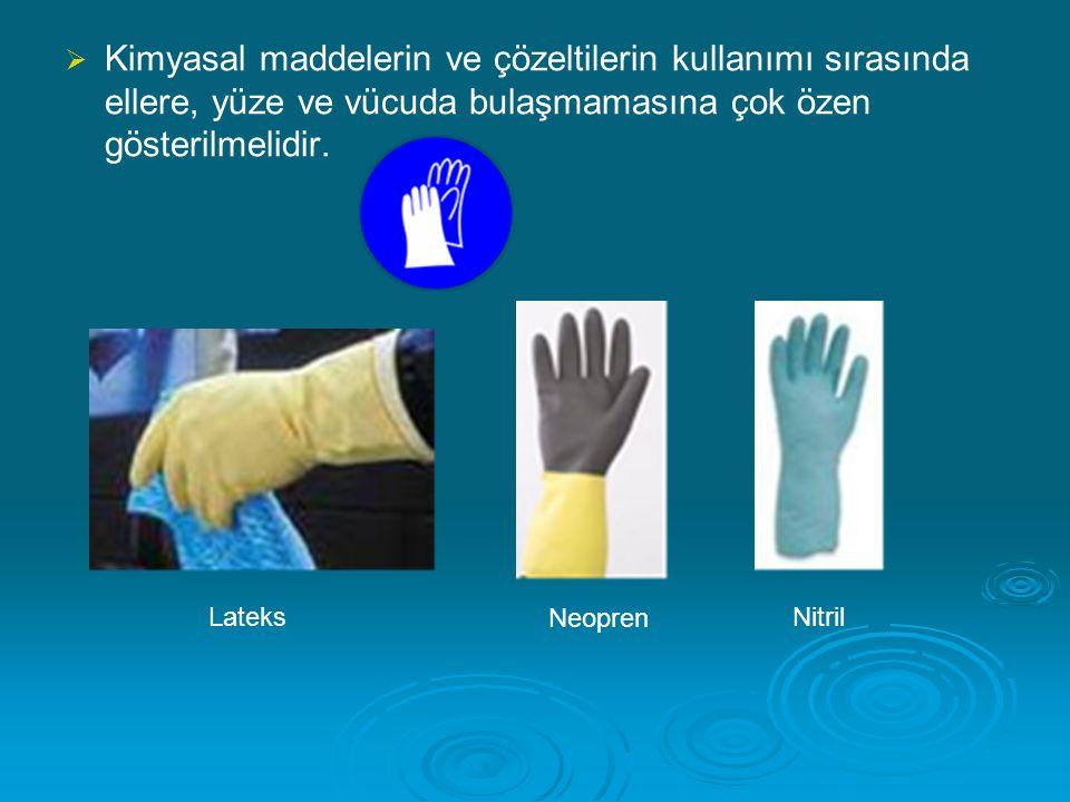 Kimyasal maddelerin ve çözeltilerin kullanımı sırasında ellere, yüze ve vücuda bulaşmamasına çok özen gösterilmelidir.