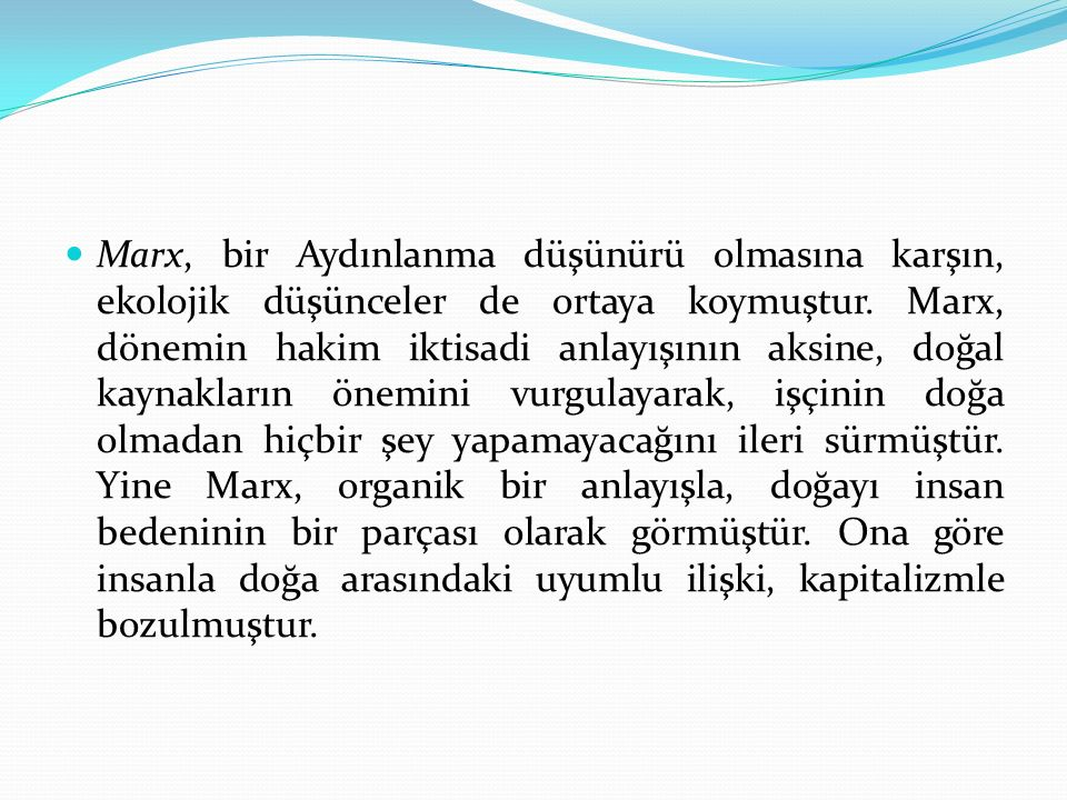Marx, bir Aydınlanma düşünürü olmasına karşın, ekolojik düşünceler de ortaya koymuştur.