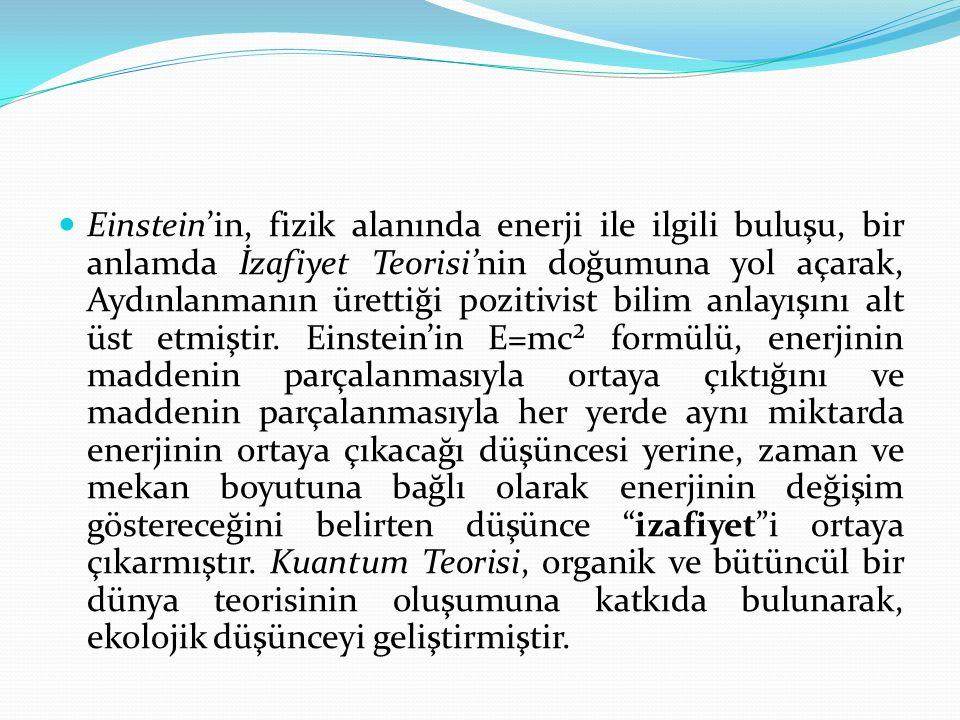 Einstein'in, fizik alanında enerji ile ilgili buluşu, bir anlamda İzafiyet Teorisi'nin doğumuna yol açarak, Aydınlanmanın ürettiği pozitivist bilim anlayışını alt üst etmiştir.