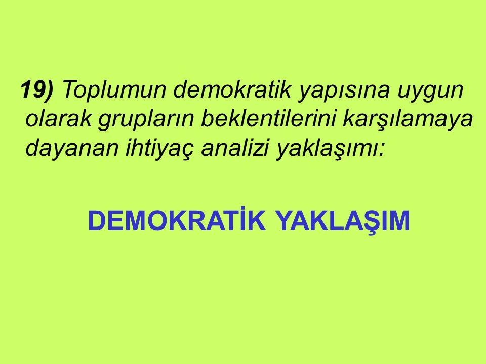 DEMOKRATİK YAKLAŞIM 19) Toplumun demokratik yapısına uygun