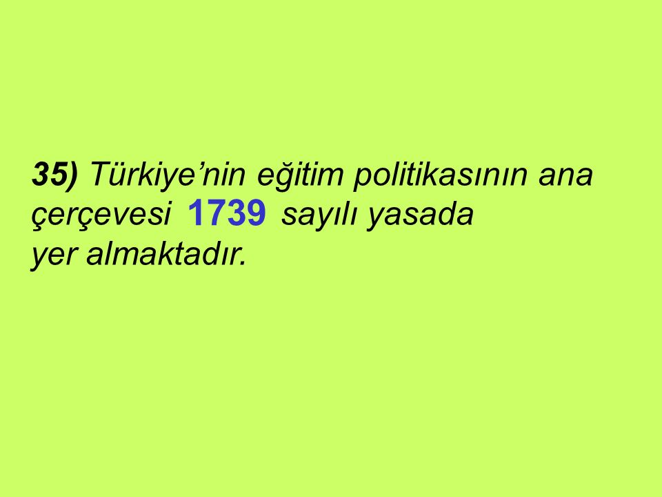 1739 35) Türkiye'nin eğitim politikasının ana çerçevesi sayılı yasada