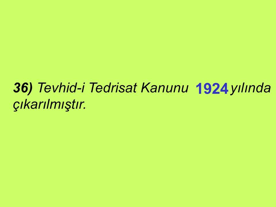 36) Tevhid-i Tedrisat Kanunu yılında