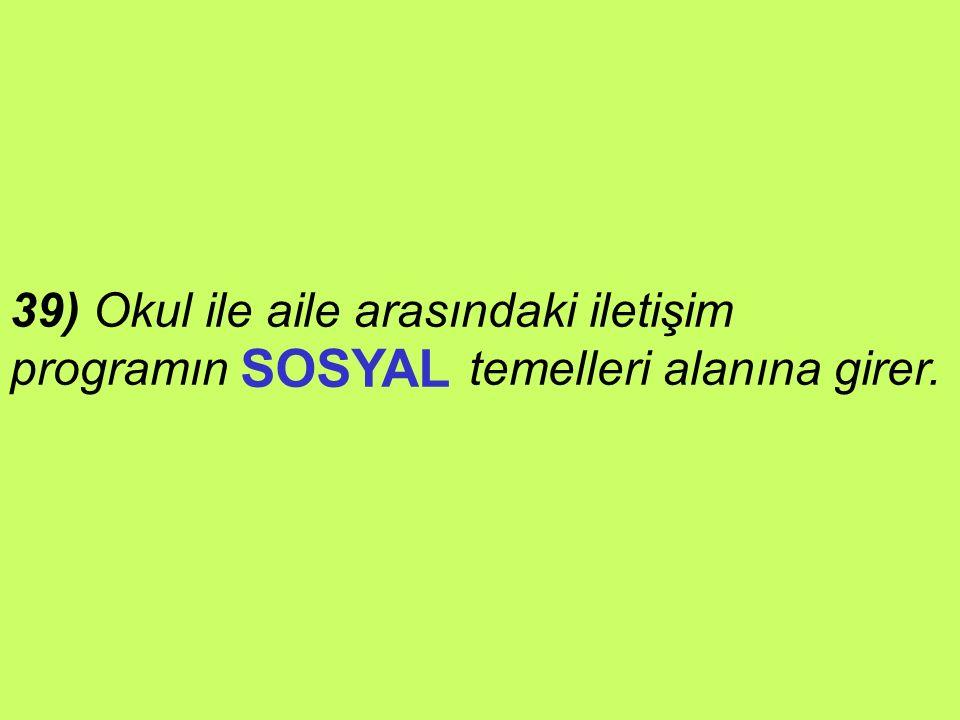 SOSYAL 39) Okul ile aile arasındaki iletişim