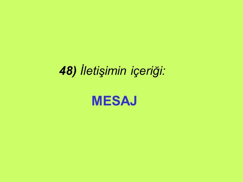 48) İletişimin içeriği: MESAJ
