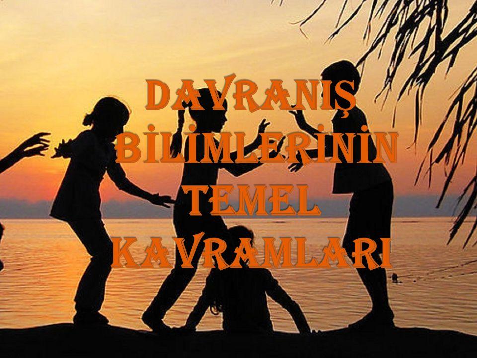 DAVRANIŞ BİLİMLERİNİN TEMEL KAVRAMLARI
