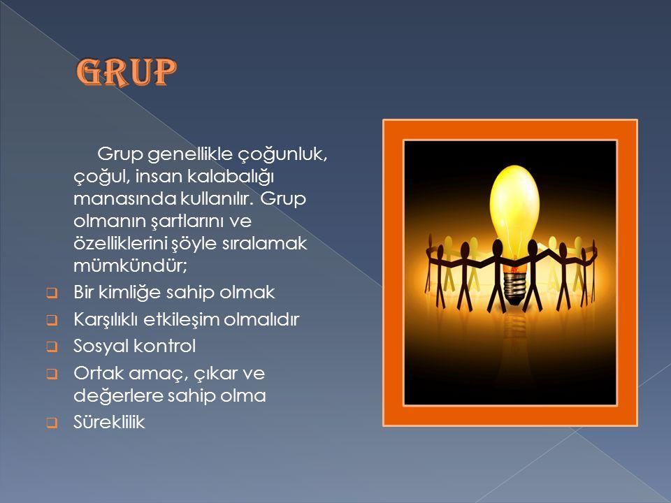 GRUP Grup genellikle çoğunluk, çoğul, insan kalabalığı manasında kullanılır. Grup olmanın şartlarını ve özelliklerini şöyle sıralamak mümkündür;
