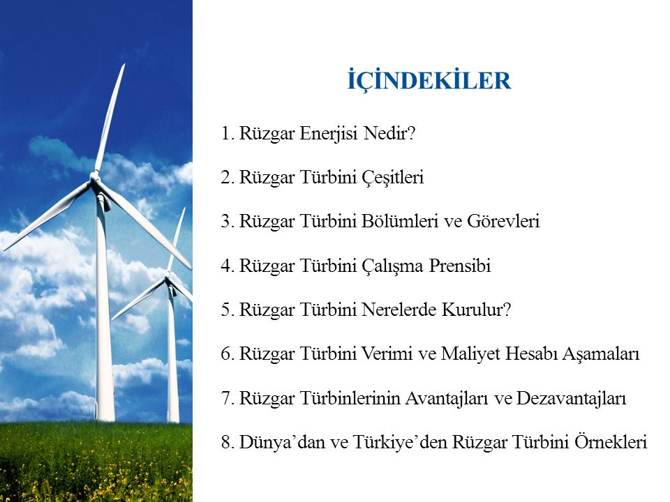 İÇİNDEKİLER 1. Rüzgar Enerjisi Nedir. 2. Rüzgar Türbini Çeşitleri 3