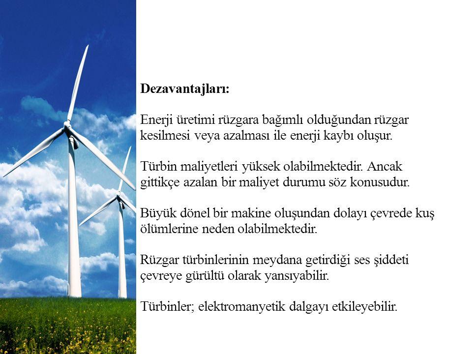 Dezavantajları: Enerji üretimi rüzgara bağımlı olduğundan rüzgar kesilmesi veya azalması ile enerji kaybı oluşur.