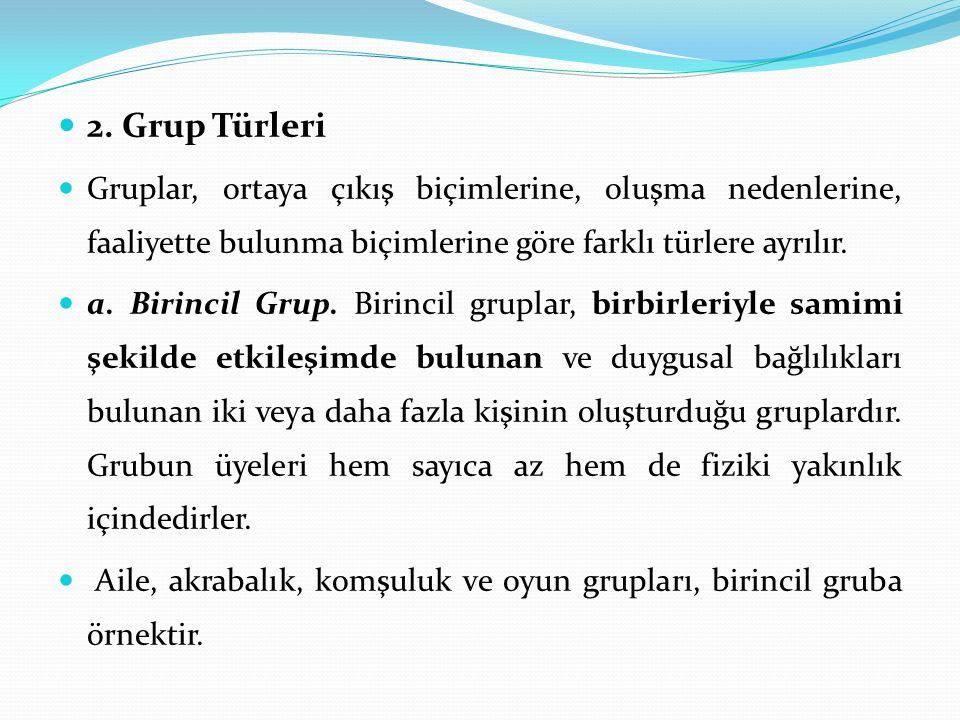 2. Grup Türleri Gruplar, ortaya çıkış biçimlerine, oluşma nedenlerine, faaliyette bulunma biçimlerine göre farklı türlere ayrılır.