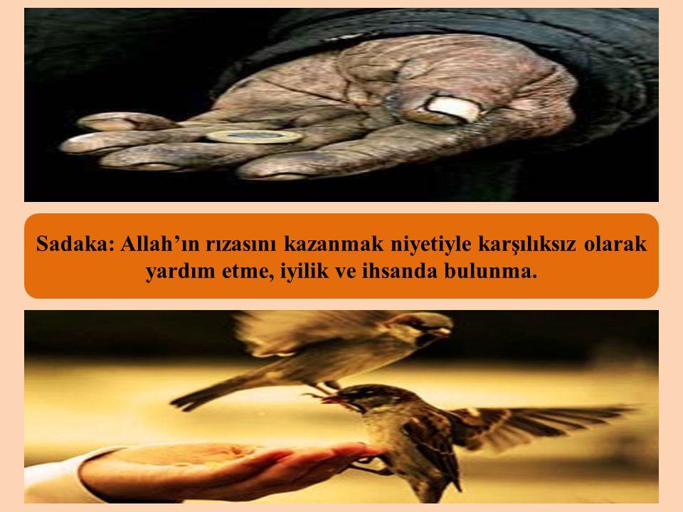 Sadaka: Allah'ın rızasını kazanmak niyetiyle karşılıksız olarak yardım etme, iyilik ve ihsanda bulunma.
