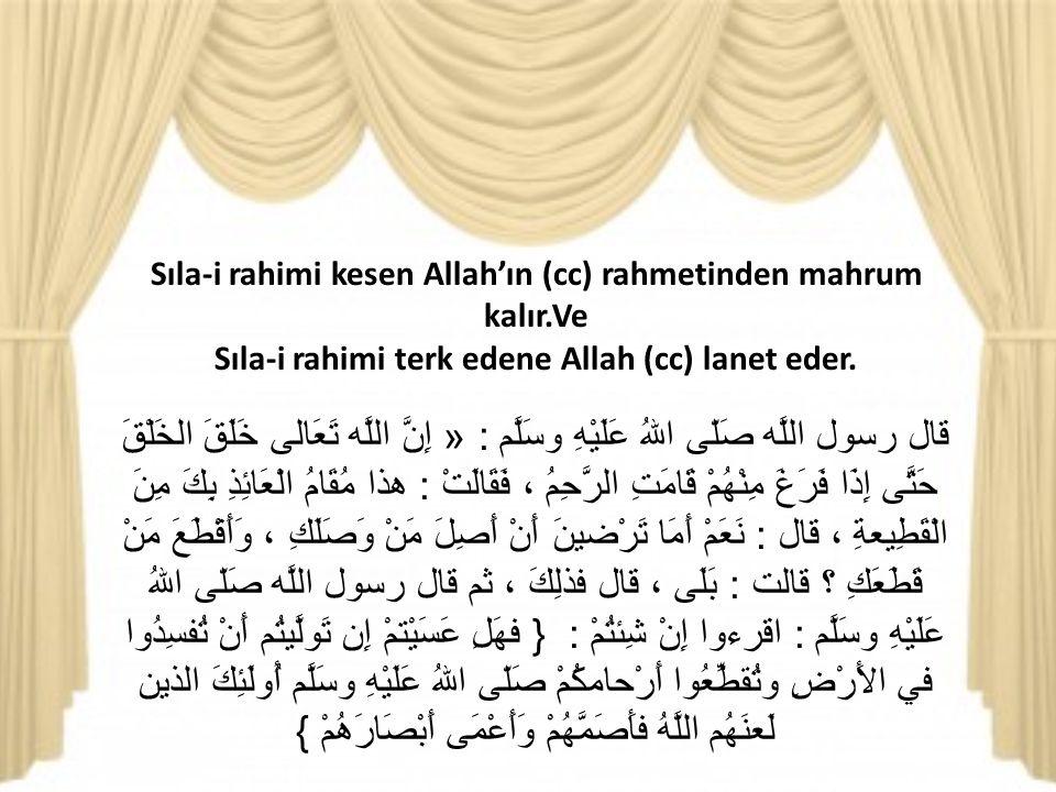 Sıla-i rahimi terk edene Allah (cc) lanet eder.