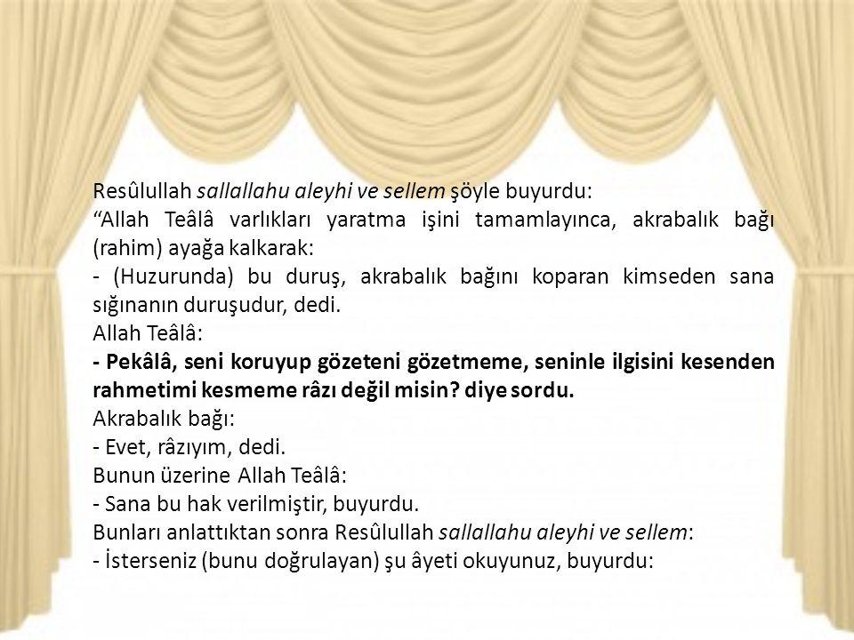 Resûlullah sallallahu aleyhi ve sellem şöyle buyurdu: