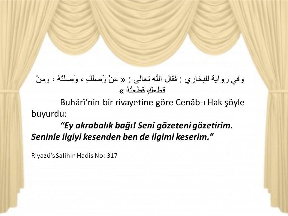 Buhârî'nin bir rivayetine göre Cenâb-ı Hak şöyle buyurdu: