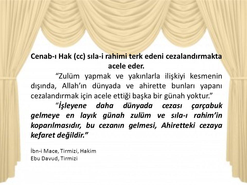 Cenab-ı Hak (cc) sıla-i rahimi terk edeni cezalandırmakta acele eder.