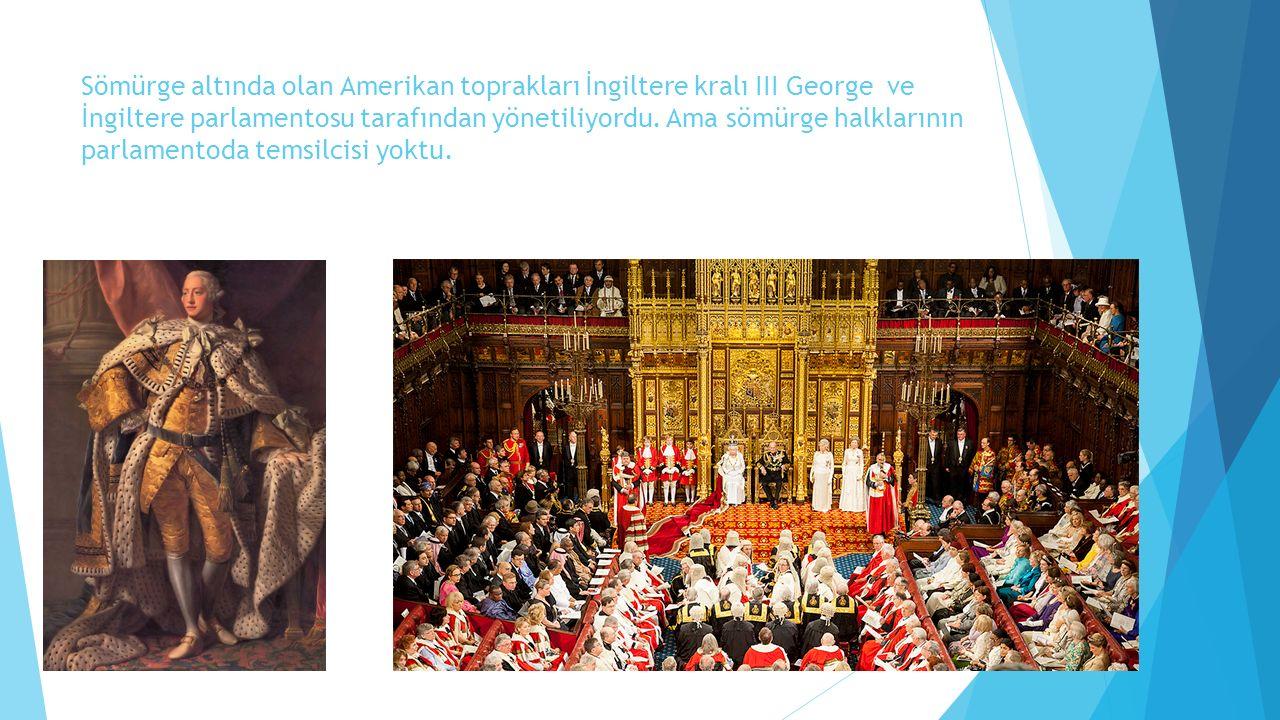 Sömürge altında olan Amerikan toprakları İngiltere kralı III George ve İngiltere parlamentosu tarafından yönetiliyordu.