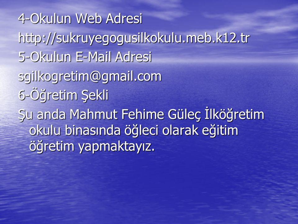 4-Okulun Web Adresi http://sukruyegogusilkokulu.meb.k12.tr. 5-Okulun E-Mail Adresi. sgilkogretim@gmail.com.