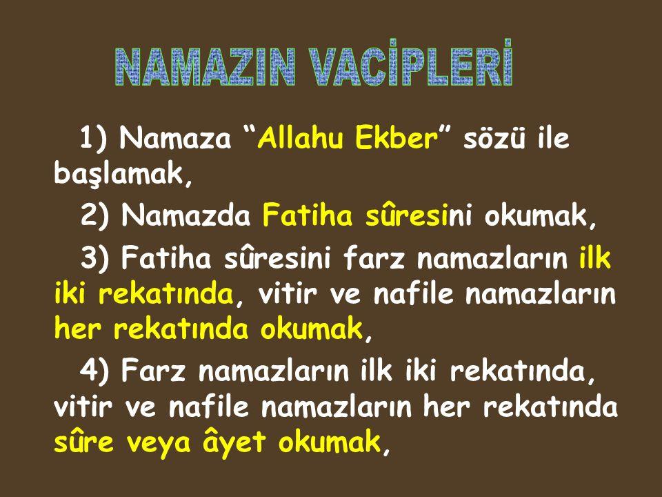 NAMAZIN VACİPLERİ 1) Namaza Allahu Ekber sözü ile başlamak,