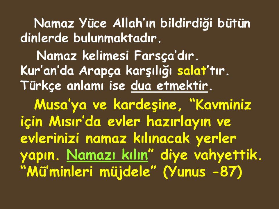 Namaz Yüce Allah'ın bildirdiği bütün dinlerde bulunmaktadır.