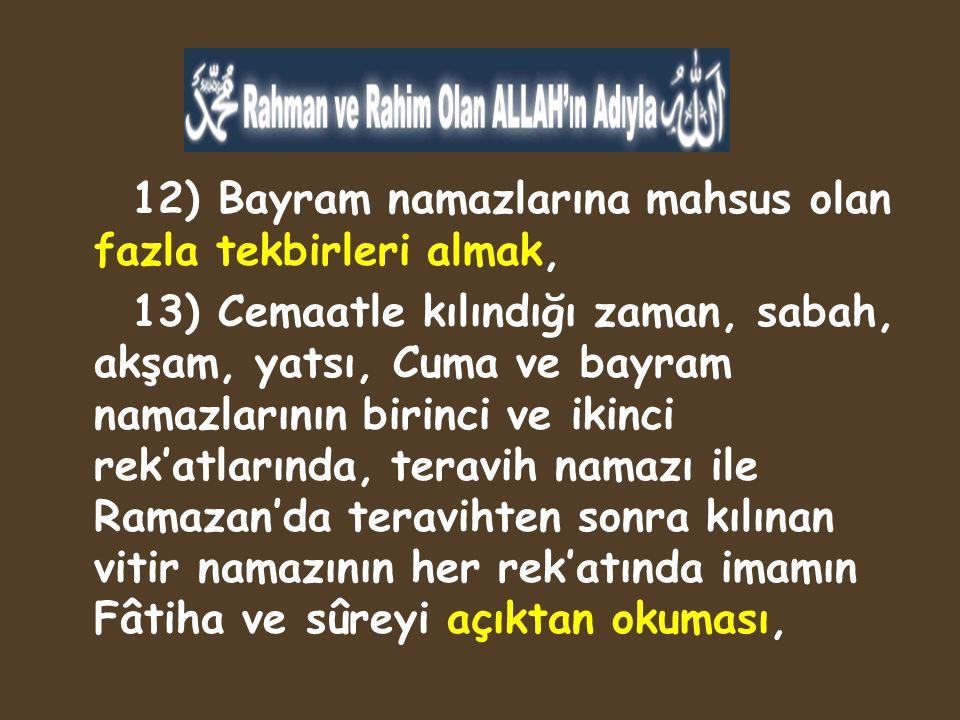 12) Bayram namazlarına mahsus olan fazla tekbirleri almak,