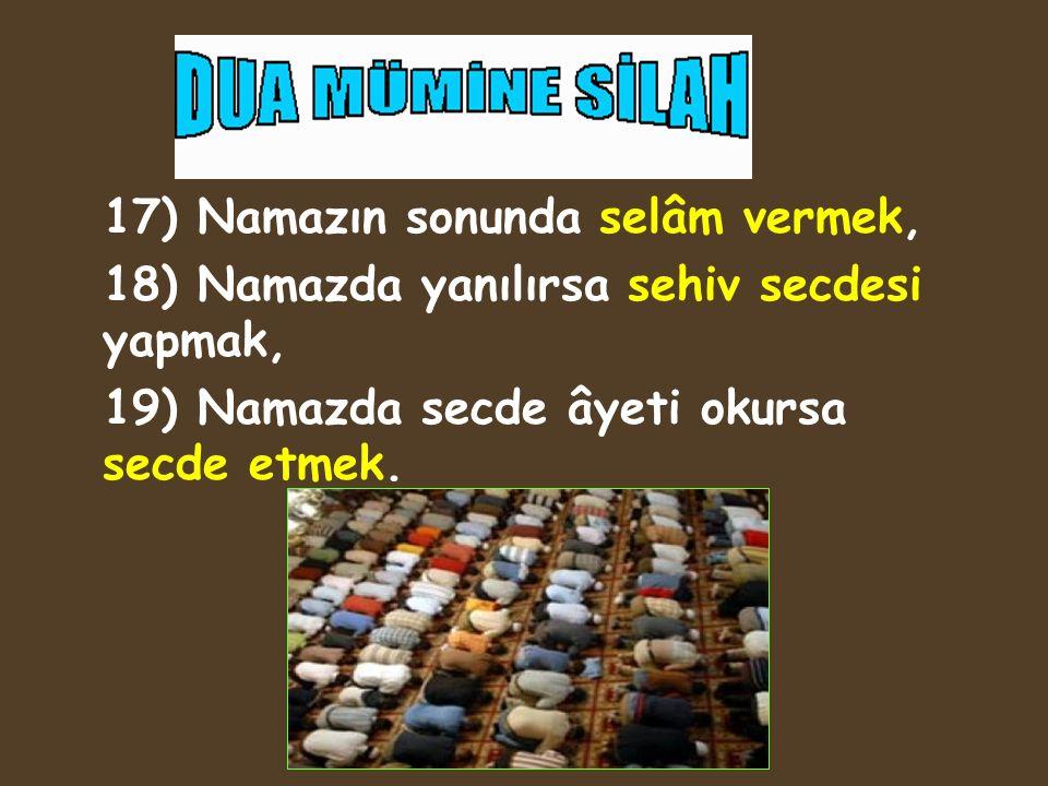 17) Namazın sonunda selâm vermek,