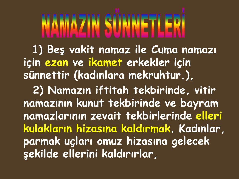 NAMAZIN SÜNNETLERİ 1) Beş vakit namaz ile Cuma namazı için ezan ve ikamet erkekler için sünnettir (kadınlara mekruhtur.),