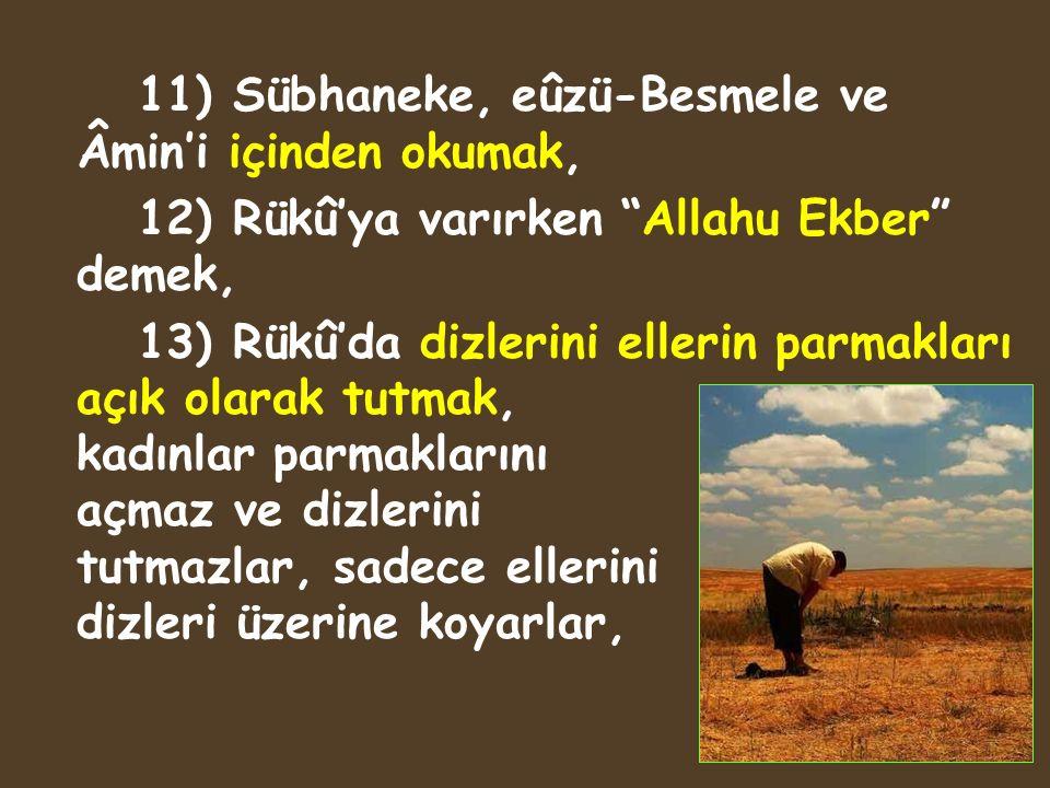 11) Sübhaneke, eûzü-Besmele ve Âmin'i içinden okumak,