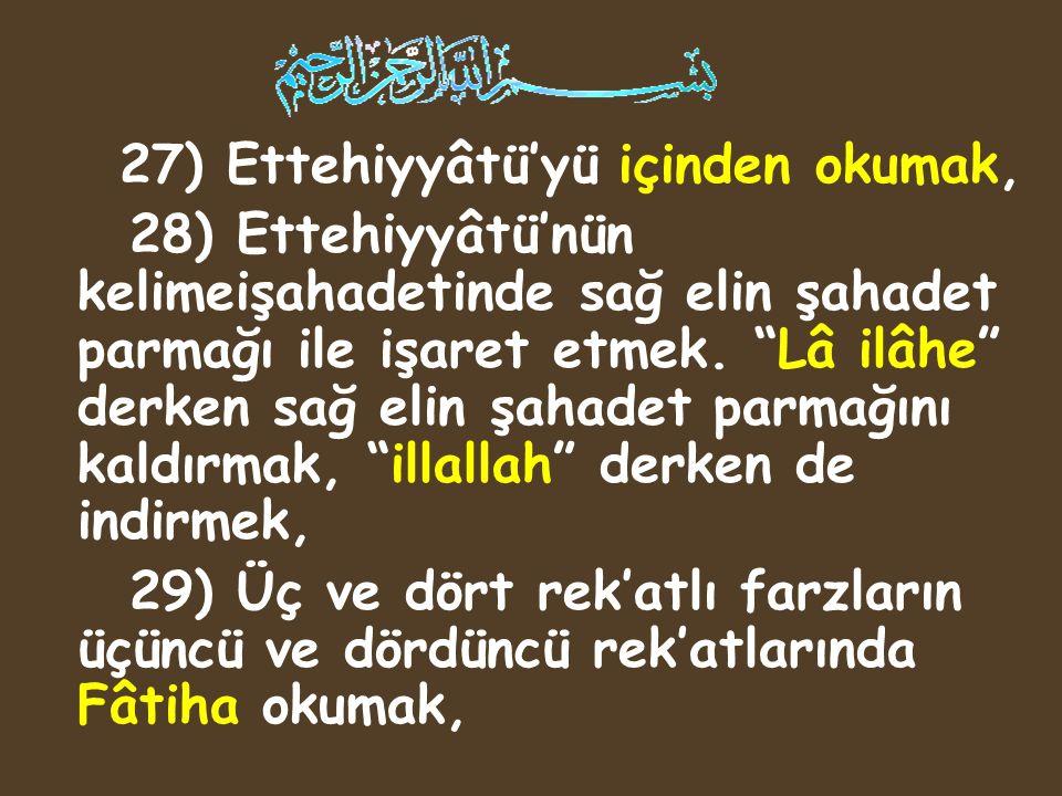 27) Ettehiyyâtü'yü içinden okumak,