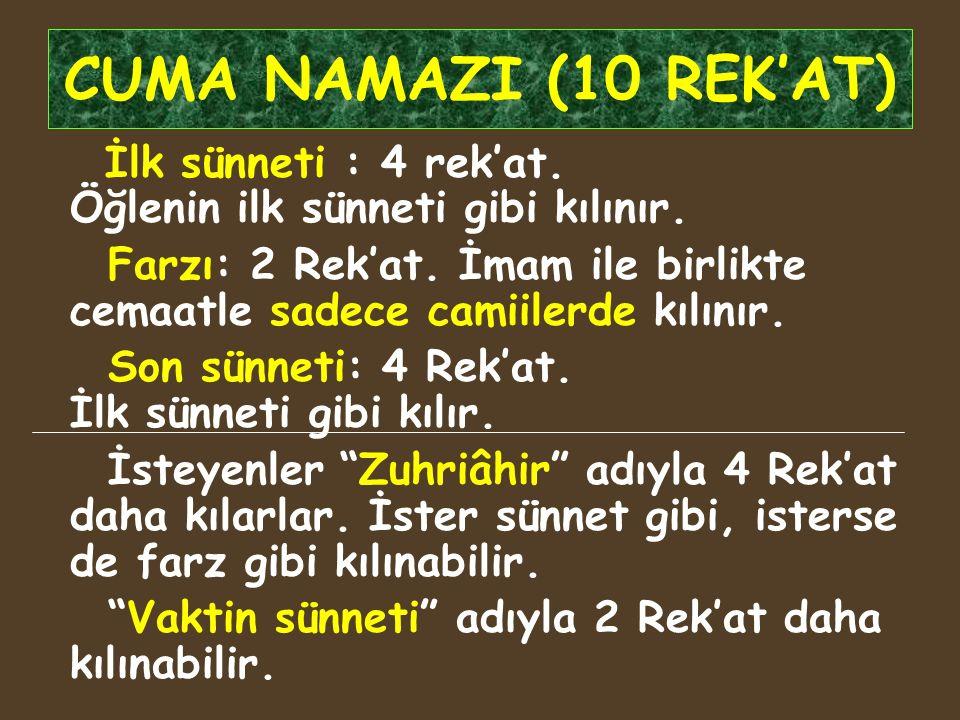 CUMA NAMAZI (10 REK'AT) İlk sünneti : 4 rek'at. Öğlenin ilk sünneti gibi kılınır.