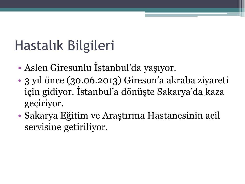 Hastalık Bilgileri Aslen Giresunlu İstanbul'da yaşıyor.