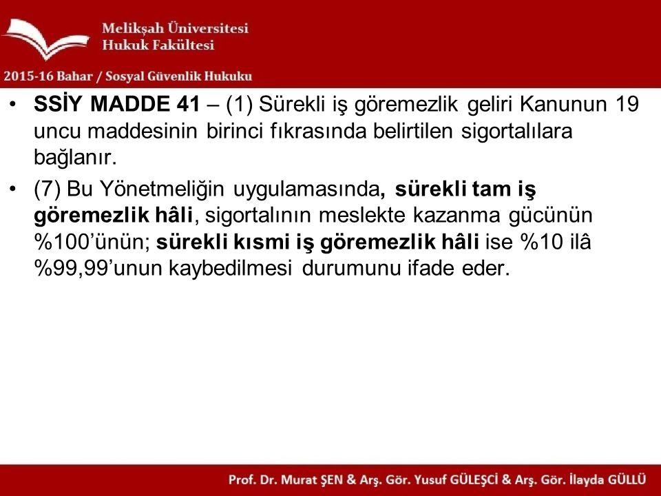 SSİY MADDE 41 – (1) Sürekli iş göremezlik geliri Kanunun 19 uncu maddesinin birinci fıkrasında belirtilen sigortalılara bağlanır.
