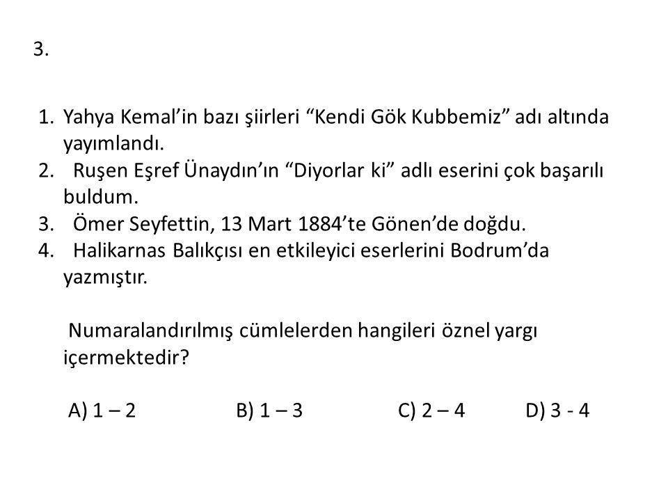 3. Yahya Kemal'in bazı şiirleri Kendi Gök Kubbemiz adı altında yayımlandı. Ruşen Eşref Ünaydın'ın Diyorlar ki adlı eserini çok başarılı buldum.