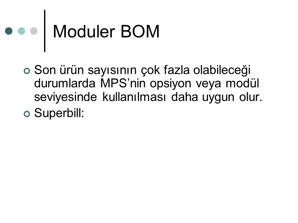 Moduler BOM Son ürün sayısının çok fazla olabileceği durumlarda MPS'nin opsiyon veya modül seviyesinde kullanılması daha uygun olur.