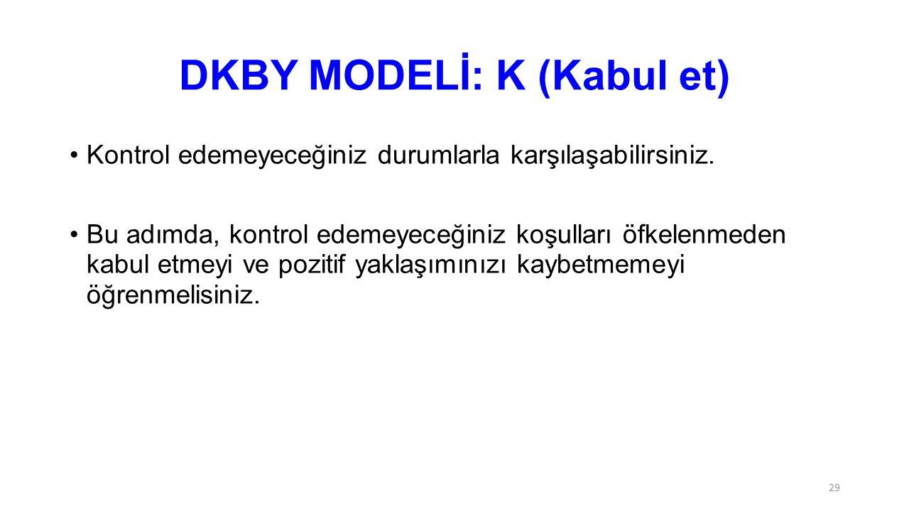 DKBY MODELİ: K (Kabul et)