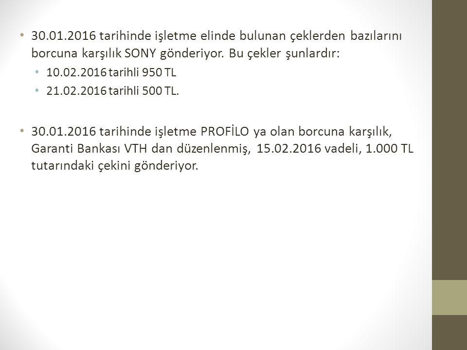 30.01.2016 tarihinde işletme elinde bulunan çeklerden bazılarını borcuna karşılık SONY gönderiyor. Bu çekler şunlardır: